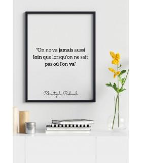 """Affiche Citation Christophe Colomb : """"On ne va jamais aussi loin..."""""""