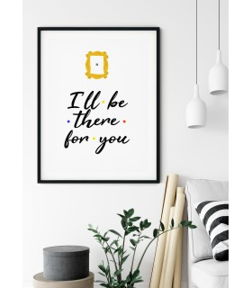 """Affiche """"I'll be there for you"""""""